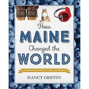 How Maine Changed the World by Nancy Griffin - 9781608936311 Book