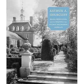Arthur A. Shurcliff - Design - Preservation - and the Creation of the
