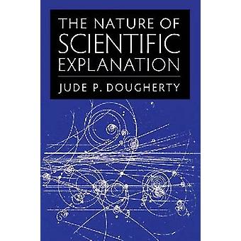 The Nature of Scientific Explanation by Jude P. Dougherty - 978081322
