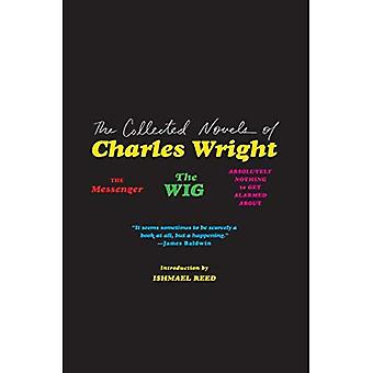 The Collected Novels of Charles Wright: The Messenger, the Wig, and Absolutely Nothing to Get Alarmed about