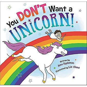 You Don't Want a Unicorn! by Ame Dyckman - Liz Climo - 9780316343473