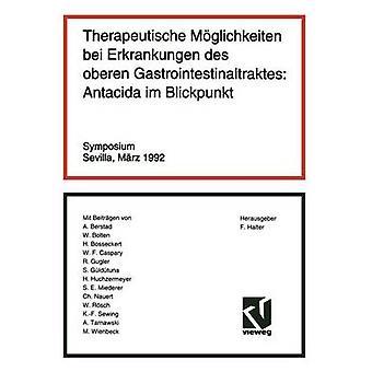 Therapeutische Moglichkeiten Bei Erkrankungen Des Oberen Gastrointestinaltraktes Antacida Im Blickpunkt Sevilla Marz 1992 by Halter & Fred
