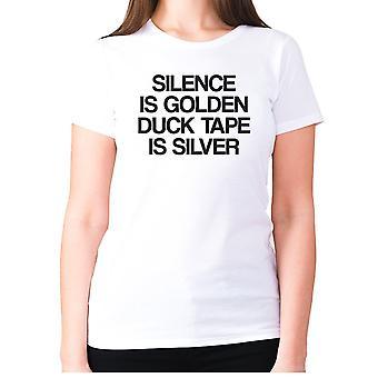 Donna divertente t-shirt slogan tee signore umorismo - Il silenzio è nastro d'anatra d'oro è d'argento