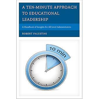 En TenMinute förhållningssätt till pedagogiska ledarskap en handbok för insikter för alla nivå administratörer av palestini & Robert
