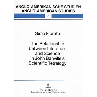 The Relationship Between Literature and Science in John Banvilles Scientific Tetralogy by Sidia Fiorato