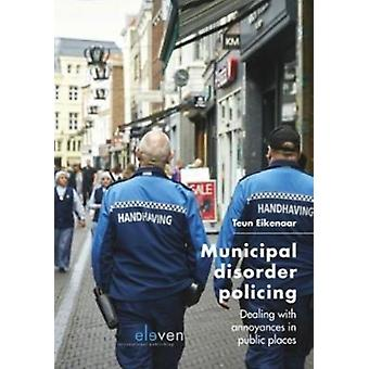 Municipal Disorder Policing  Dealing with annoyances in public places by Teun Eikenaar