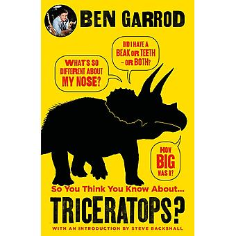 So You Think You Know About Triceratops by Ben Garrod