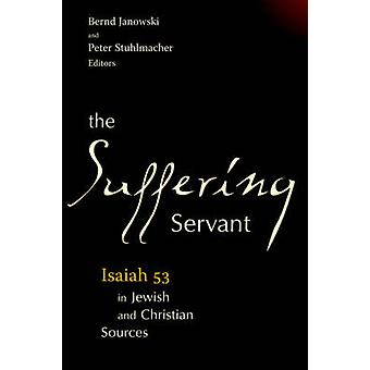 The Suffering Servant Isaiah 53 in Jewish and Christian Sources by Stuhlmacher & Peter