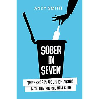 Sober in Seven Transform Your Drinking with this Radical New Guide by Smith & Andy