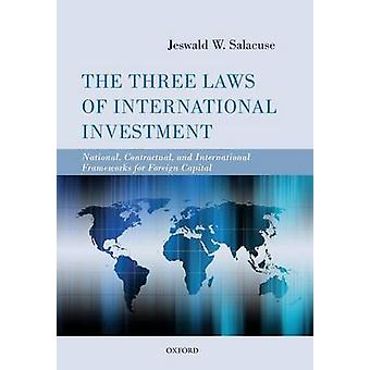 The Three Laws of International Investment National Contractual and International Frameworks for Foreign Capital by Salacuse & Jeswald W.