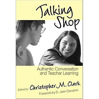 Talking Shop - Authentic Conversation and Teacher Learning by Christop