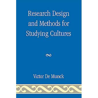 Research Design and Methods for Studying Cultures by De Munck & Victor C.