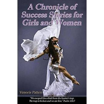A chronicle of Success Stories for Girls  Women by Patten & Venoris