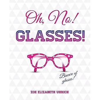 Oh No Glasses by Uhrich & Zoe Elizabeth
