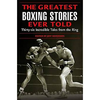 Greatest Boxing Stories Ever Told ThirtySix Incredible Tales From The Ring First Edition by Silverman