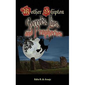 Mother Shipton Secrets Lies and Prophecies by Araujo & Fabio R.