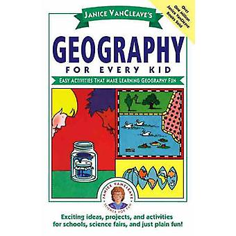 Janice VanCleaves Geography for Every Kid Easy Activities That Make Learning Geography Fun by VanCleave & Janice Pratt