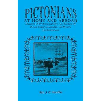 Pictorians at Home and Abroad Sketches of Professional Men and Women of Pictou County Canada  Its History and Institutions by Macphie & J. P.