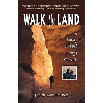 Walk the Land A Journey on Foot Through Israel by Pex & Judith Galblum