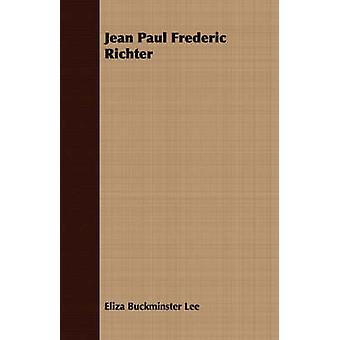 Jean Paul Frederic Richter by Lee & Eliza Buckminster