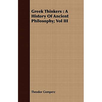 Greek Thinkers  A History Of Ancient Philosophy Vol III by Gomperz & Theodor