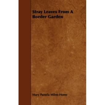 Stray Leaves From A Border Garden by MilneHome & Mary Pamela