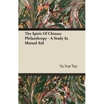 The Spirit of Chinese Philanthropy  A Study in Mutual Aid by Tsu & Yu Yue