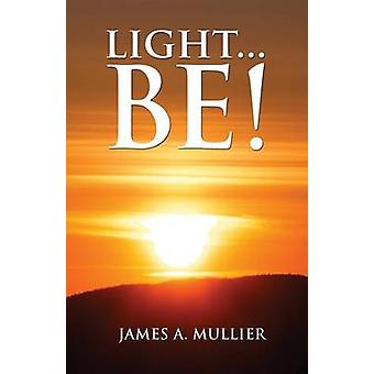 Light...Be by Mullier & James A.