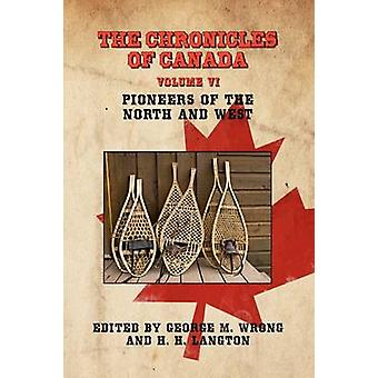 The Chronicles of Canada Volume VI  Pioneers of the North and West by Wrong & George M.