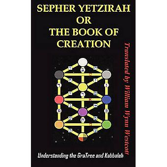 SEPHER YETZIRAH OR THE BOOK OF CREATION  Understanding the Gra Tree and Kabbalah by William & Wynn Westcott