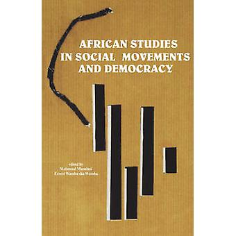 African Studies in Social Movements and Democracy by Mamdani & Mahmood