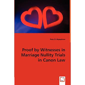 Proof by Witnesses in Marriage Nullity Trials in Canon Law by Akpoghiran & Peter O.