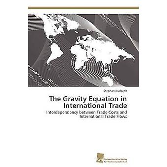 The Gravity Equation in International Trade by Rudolph Stephan