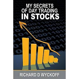 My Secrets Of Day Trading In Stocks by Wyckoff & Richard D.