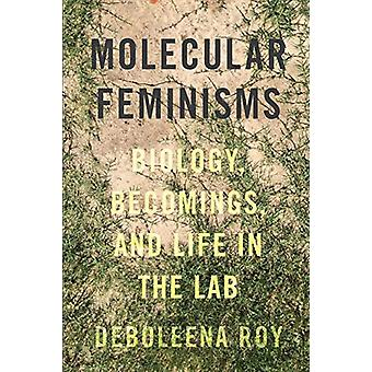 Molecular Feminisms - Biology - Becomings - and Life in the Lab by Deb