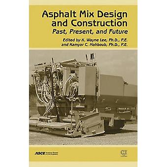Asphalt Mix Design and Construction - Past - Present - and Future by W
