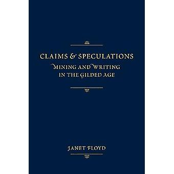 Claims and Speculations - Mining and Writing in the Gilded Age by Jane
