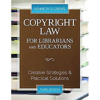 Copyright Law for Librarians and Educators - Creative Strategies and P