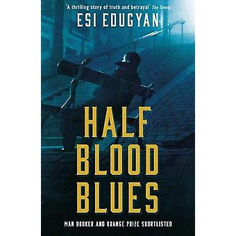 Half Blood Blues - Shortlisted for the Man Booker Prize 2011 by Esi Ed