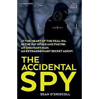 The Accidental Spy by Sean O'Driscoll - 9781912624348 Book