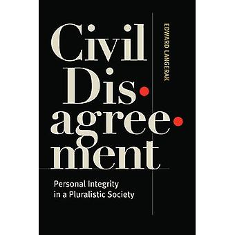 Civil Disagreement - Personal Integrity in a Pluralistic Society by Ed
