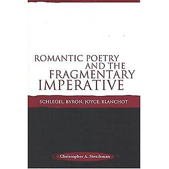 Romantic Poetry and the Fragmentary Imperative: Schlegel, Byron, Joyce, Blanchot