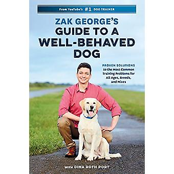 Zak George's Guide to a Well-Behaved Dog - Proven Solutions to the Mos