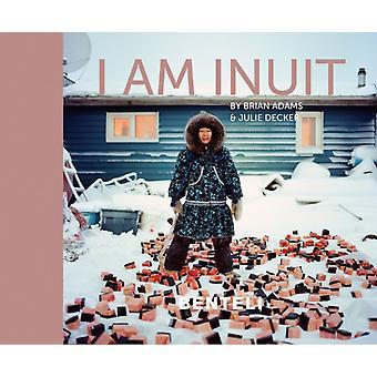 I am Inuit by Adams & BrianDecker & Julie