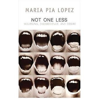 Not One Less  Mourning Disobedience and Desire by Maria Pia Lopez & Translated by Frances Riddle