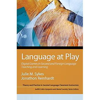 Language at Play  Digital Games in Second and Foreign Language Teaching and Learning by Julie E Sykes & Jonathon Reinhardt & Judith E Liskin Gasparro & Manel E Lacorte