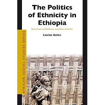 The Politics of Ethnicity in Ethiopia: Actors, Power and Mobilisation Under Ethnic Federalism (African Social Studies)
