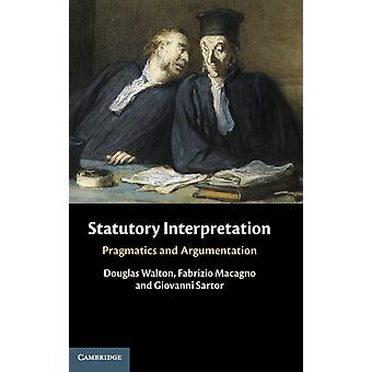 Statutory Interpretation  Pragmatics and Argumentation by Douglas Walton & Fabrizio Macagno & Giovanni Sartor