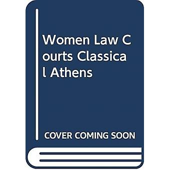 Women in the Law Courts of Classical Athens by Konstantinos Kapparis