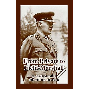 From Private to Field-Marshall by Field-Marshall Sir William Robertso